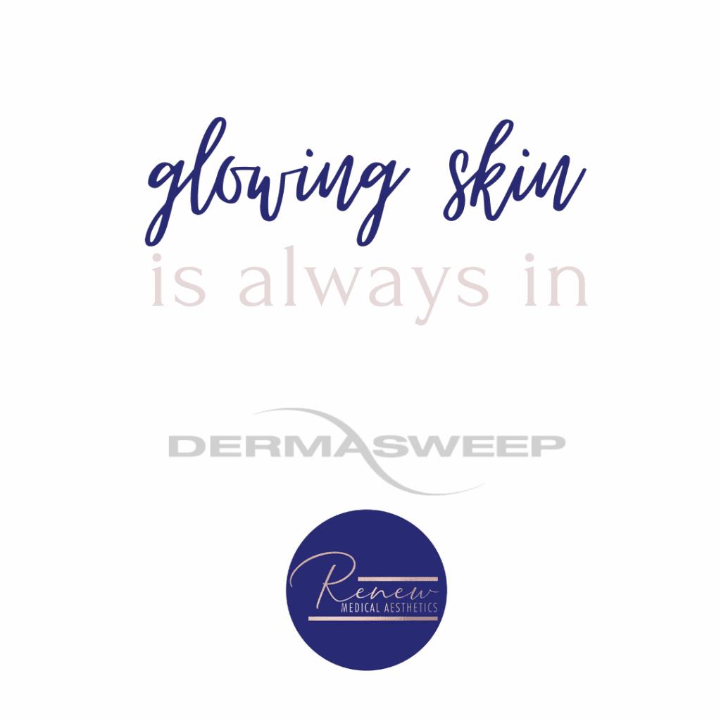 glowing skin is always in dermasweep